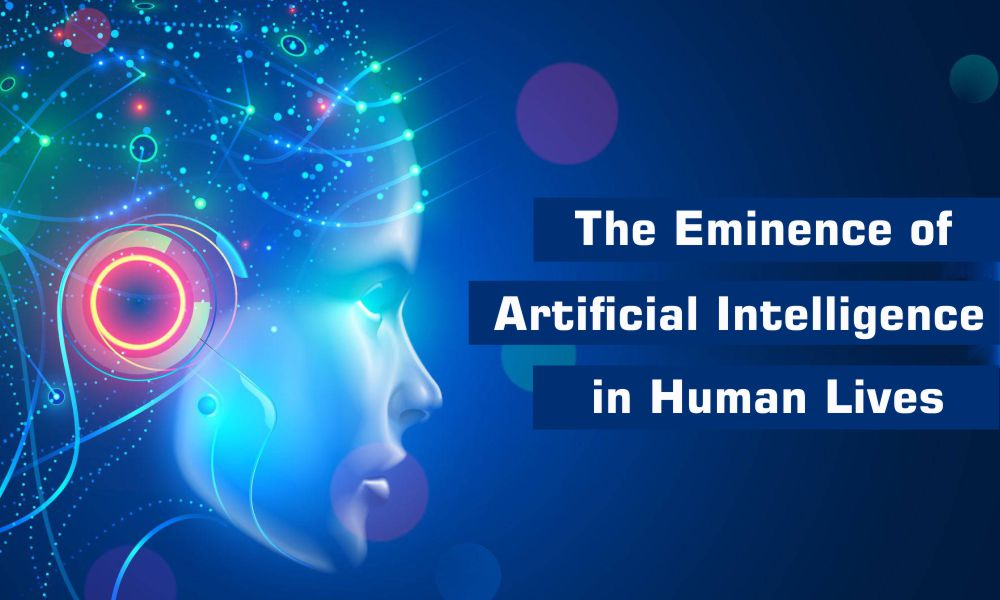 The Eminence of Artificial Intelligence in Human Lives
