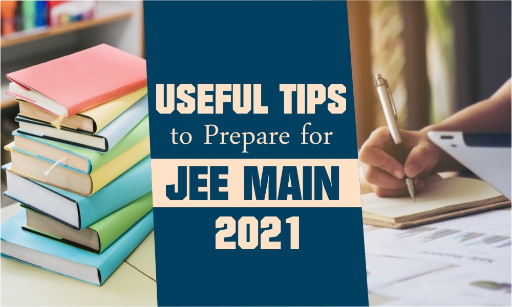 Useful Tips to Prepare for JEE Main 2021
