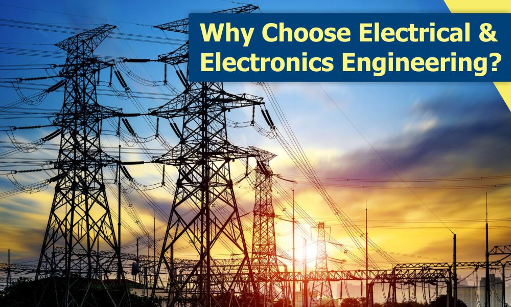 Why Choose Electrical and Electronics Engineering?